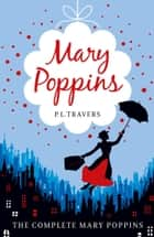 Mary Poppins - the Complete Collection ebook by P.L. Travers