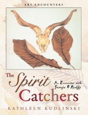 The Spirit Catchers - An Encounter with Georgia O'Keeffe ebook by Kathleen Kudlinski