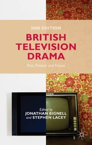 British Television Drama - Past, Present and Future ebook by Dr Jonathan Bignell,Stephen Lacey