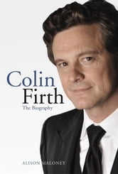 Colin Firth: The Biography ebook by Alison Maloney