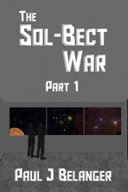 The Sol-Bect War, Part 1 ebook by Paul Belanger