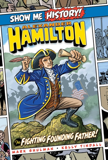 Alexander Hamilton: The Fighting Founding Father! ebook by Mark Shulman,John Roshell