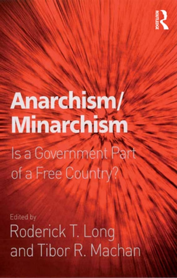 Anarchism/Minarchism - Is a Government Part of a Free Country? ebook by Roderick T. Long
