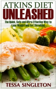 Atkins Diet Unleashed ebook by Tessa Singleton