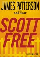 Scott Free ebook by James Patterson, Rob Hart