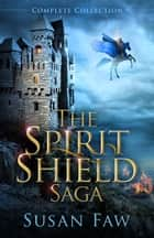 The Spirit Shield Saga - Award Winning Boxset ebook by Susan Faw