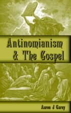 Antinomianism and the Gospel ebook by Aaron Carey