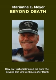 Beyond Death - How my Husband Showed me from The Beyond that Life Continues after Death ebook by Marianne E. Meyer
