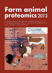 Farm animal proteomics 2013 - Proceedings of the 4th Management Committee Meeting and 3rd Meeting of Working Groups 1, 2 & 3 of COST Action FA1002 Košice, Slovakia - 25-26 April 2013 ebook by David Eckersall,Elena Bencurova,Saskia Dolinska,Patrik Mlynarcik,Miroslava Vincova,Mangesh Bhide,Andre de Almeida