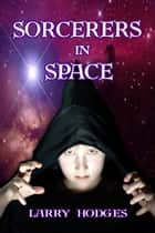 Sorcerers In Space ebook by Larry Hodges