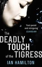 The Deadly Touch Of The Tigress - 1 ebook by Ian Hamilton