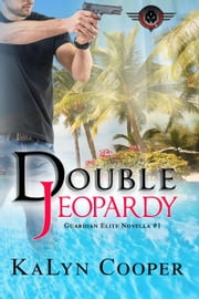 Double Jeopardy - Guardian Elite, #1 ebook by KaLyn Cooper