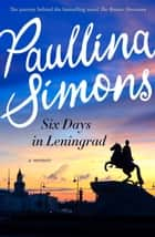 Six Days in Leningrad ebook by Paullina Simons