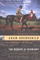 The Mirror at Midnight - A South African Journey ebook by Adam Hochschild