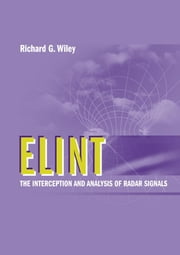 Elint: The Interception and Analysis of Radar Signals ebook by Wiley, Richard G.