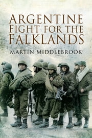 Argentine Fight for the Falklands ebook by Martin Middlebrook