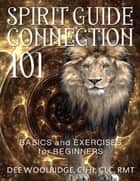 Spirit Guide Connection 101: Basics and Exercises for Beginners ebook by Dee Woolridge, Eeva Lancaster