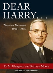 Dear Harry...: Truman's Mailroom, 1945-1953 ebook by D. M. Giangreco,Kathryn Moore