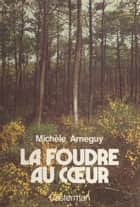 La foudre au cœur eBook by Michèle Arnéguy