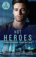 Hot Heroes: Undercover Temptation: An Honorable Seduction (The Westmoreland Legacy) / Still Waters / Falco: The Dark Guardian ebook by Brenda Jackson, Debra Webb, Sandra Marton