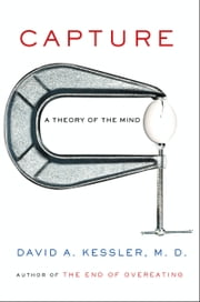Capture - A Theory of the Mind ebook by David A. Kessler, M.D.