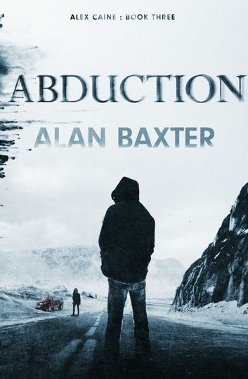 Abduction: Alex Caine Book 3 ebook by Alan Baxter
