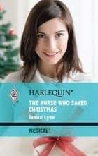 The Nurse Who Saved Christmas ebook by Janice Lynn
