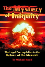 The Mystery of Iniquity ebook by Rood, Michael