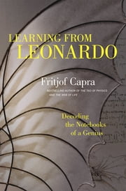 Learning from Leonardo - Decoding the Notebooks of a Genius ebook by Fritjof Capra