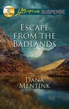 Escape from the Badlands - A Riveting Western Suspense ebook by Dana Mentink