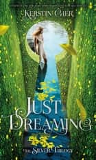 Just Dreaming - The Silver Trilogy, Book 3 ebook by Kerstin Gier, Anthea Bell