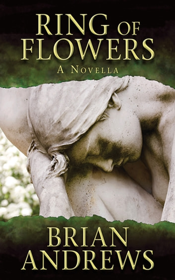 Ring of Flowers: A Novella ebook by Brian Andrews