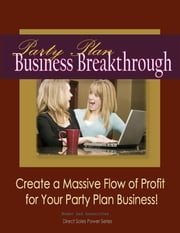 Party Plan Business Breakthrough-Create a Massive Flow of Profit for Your Party Plan Business ebook by Moehr and Associates