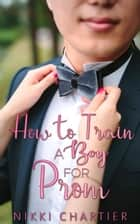 How to Train a Boy for Prom ebook by Nikki Chartier