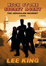 Nick Stone Secret Agent - The Jerusalem Incident ebook by Lee King