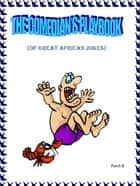 The Comedian's Playbook - Of Great African Jokes ebook by James Pusch Commey
