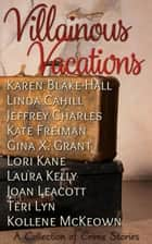 Villainous Vacations, A Collection of Crime Stories ebook by Karen Blake-Hall, Linda Cahill, Jeffrey Charles,...