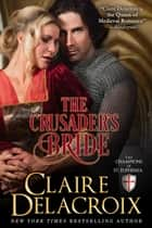 The Crusader's Bride - A Medieval Romance ebook by Claire Delacroix