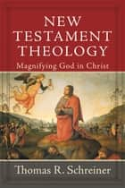 New Testament Theology ebook by Thomas R. Schreiner