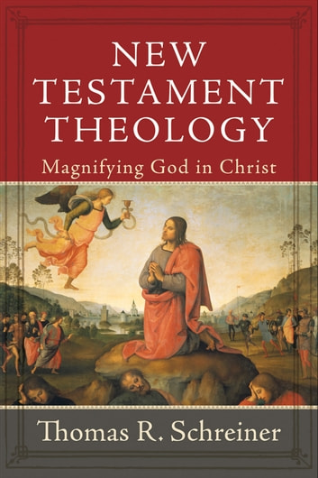 New Testament Theology - Magnifying God in Christ ebook by Thomas R. Schreiner