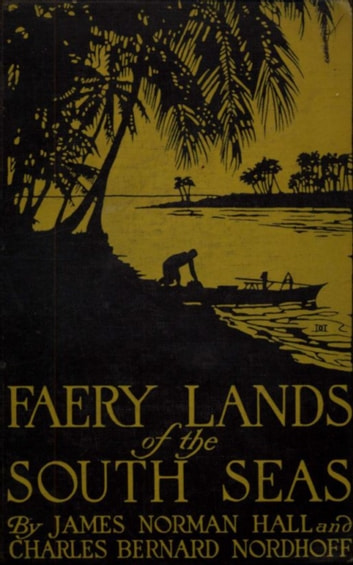Faery Lands of the South Seas - James Norman Hall, Charles Bernard Nordhoff ebook by James Norman Hall