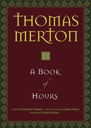 A Book of Hours ebook by Thomas Merton,Kathleen Deignan