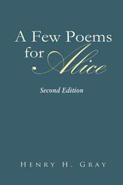 A Few Poems for Alice ebook by Henry H. Gray