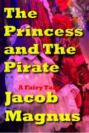 The Princess and The Pirate ebook by Jacob Magnus