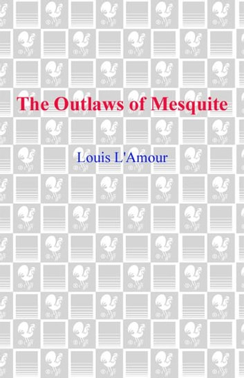 The Outlaws of Mesquite - Stories ebook by Louis L'Amour
