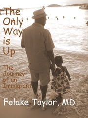 The Only Way is Up: The Journey of an Immigrant ebook by Folake Taylor, MD