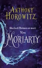 Sherlock Holmes - Tome 2 - Moriarty ebook by Anthony Horowitz