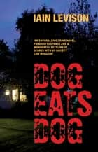 Dog Eats Dog ebook by Iain Levison