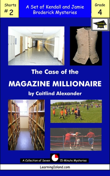 The Case of the Magazine Millionaire: A Set of Seven 15-Minute Mysteries, Educational Version ebook by Caitlind L. Alexander