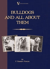 Bulldogs and All About Them (A Vintage Dog Books Breed Classic - Bulldog / French Bulldog) ebook by F. Barret-Fowler